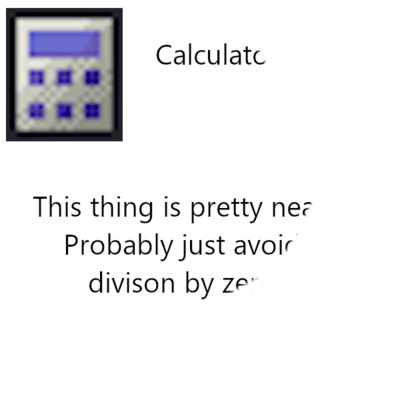 [icon of a calculator] Calculato [cuts off] - This thing is pretty nea [cuts off] - Probably just avoi [cuts off] - division by ze [cuts off]