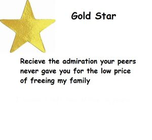 Gold Star - Recieve the admiration your peers never gave you for the low price of freeing my family