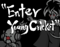 WWSM Young Cricket and Master Mantis - Enter Young Cricket.png