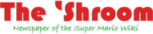 The 'Shroom, Newspaper of the Super Mario Wiki