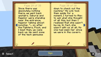 """A screenshot of a book in the game Minecraft is displayed. The page shown contains the text: """"Since there was absolutely nothing there, we went back upstairs. Outside, Sakurai and Magolor were standing nearby, Magolor talking almost nonstop to Sakurai. """"… so after the Fighters, Pluck, and I beat them, we came back up. We sent some of the tech geniuses down to check out the machine."""" As Link took them aside for a moment, I turned to Alex to ask what she thought of all this, but then I realized she wasn't by me. In fact, she wasn't with us at all. No one had seen her since we were in the cavern.""""."""